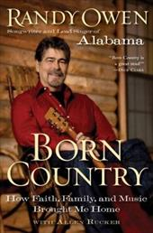Born Country: How Faith, Family, and Music Brought Me Home - Owen, Randy / Rucker, Allen