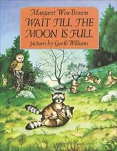 Wait Till the Moon Is Full - Brown, Margaret Wise / Williams, Garth