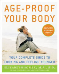 Age-Proof Your Body: Your Complete Guide to Looking and Feeling Younger - Elizabeth Somer
