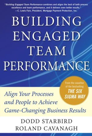 Building Engaged Team Performance: Align Your Processes and People to Achieve Game-Changing Business Results - Dodd Starbird, Roland Cavanagh