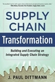 Supply Chain Transformation: Building and Executing an Integrated Supply Chain Strategy - J. Paul Dittmann