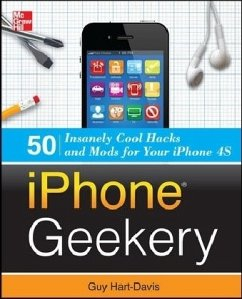 iPhone Geekery: 50 Insanely Cool Hacks and Mods for Your iPhone 4s - Hart-Davis, Guy