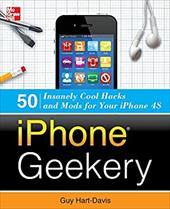 Iphone Geekery: 50 Insanely Cool Hacks and Mods for Your Iphone 4s - Hart-Davis, Guy / Hartdavis