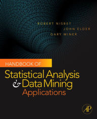 Handbook of Statistical Analysis and Data Mining Applications - Robert Nisbet