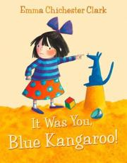 It Was You, Blue Kangaroo! - Emma Chichester Clark (author), Emma Chichester Clark (illustrator)