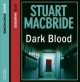 Dark Blood (Logan McRae, Book 6) - Stuart MacBride; Stuart MacBride
