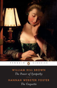 The Power of Sympathy and The Coquette - William Wells Brown