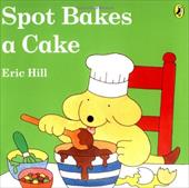 Spot Bakes a Cake (Color) - Hill, Eric