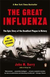 The Great Influenza: The Epic Story of the Deadliest Plague in History - Barry, John M.