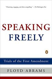 Speaking Freely: Trials of the First Amendment - Abrams, Floyd