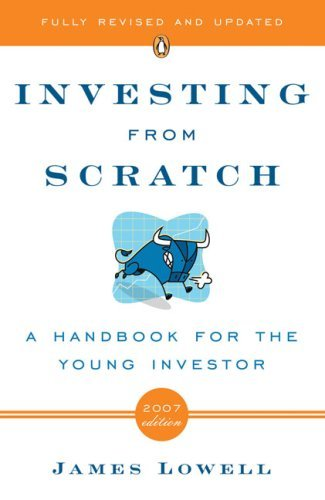 Investing from Scratch: A Handbook for the Young Investor - Lowell, James