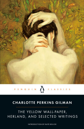 Penguin Classics: The Yellow Wall-Paper, Herland and Selected Writings. Die gelbe Tapete und andere Erzählungen, englische Ausgabe