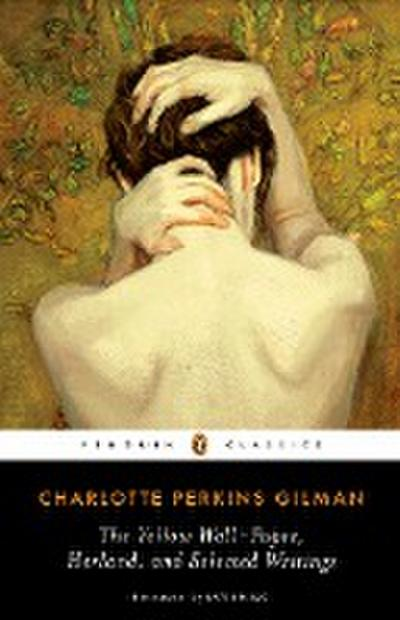 The Yellow Wall-paper, Herland, and Selected Writings - Charlotte Perkins Gilman