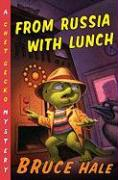 From Russia with Lunch: A Chet Gecko Mystery