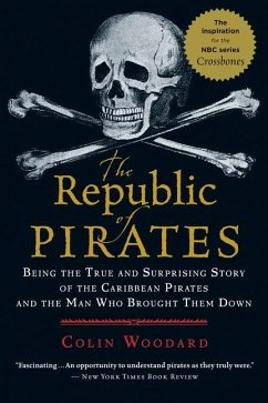 The Republic of Pirates: Being the True and Surprising Story of the Caribbean Pirates and the Man Who Brought Them Down - Woodard, Colin