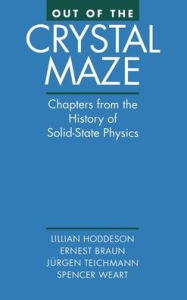 Out of the Crystal Maze: Chapters from the History of Solid-State Physics - Lillian Hoddeson