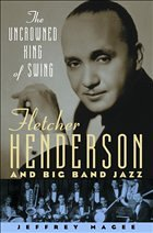 The Uncrowned King of Swing: Fletcher Henderson and Big Band Jazz - Magee, Jeffrey