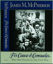 For Cause & Comrades: Why Men Fought in the Civil War - McPherson, James M.