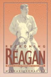 Reckoning with Reagan: America and Its President in the 1980s - Schaller, Michael