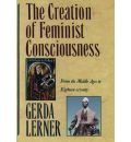 The Creation of Feminist Consciousness - Gerda Lerner