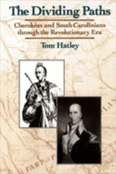 Dividing Paths: Cherokees and South Carolinians Through the Era of Revolution - Hatley, Tom