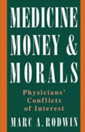 Medicine, Money, & Morals: Physicians' Conflicts of Interest - Rodwin, Marc A. / Rodwin