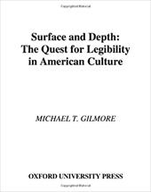 Surface and Depth: The Quest for Legibility in American Culture - Gilmore, Michael T.