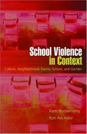 School Violence in Context: Culture, Neighborhood, Family, School, and Gender - Astor, Ron AVI / Benbenishty, Rami