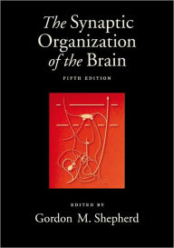 The Synaptic Organization of the Brain - Gordon M. Shepherd