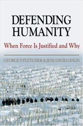 Defending Humanity: When Force Is Justified and Why - Fletcher, George P. / Ohlin, Jens David