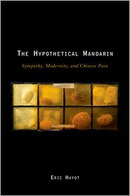The Hypothetical Mandarin: Sympathy, Modernity, and Chinese Pain - Eric Hayot