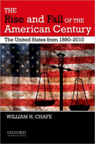 The Rise and Fall of the American Century: The United States from 1890-2009 - William H. Chafe