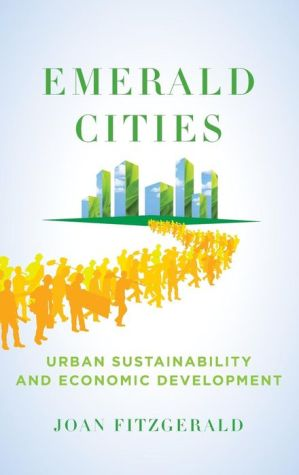 Emerald Cities: Urban Sustainability and Economic Development - Joan Fitzgerald