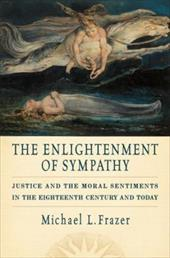 The Enlightenment of Sympathy: Justice and the Moral Sentiments in the Eighteenth Century and Today - Frazer, Michael L.