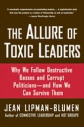 The Allure of Toxic Leaders: Why We Follow Destructive Bosses and Corrupt Politicians--And How We Can Survive Them - Lipman-Blumen, Jean
