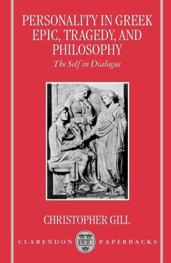 Personality in Greek Epic, Tragedy, and Philosophy: The Self in Dialogue - Gill, Christopher