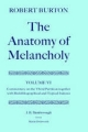 Robert Burton: the Anatomy of Melancholy: Volume VI: Commentary on the Third Partition, Together with Biobibliographical and Topical Indexes - J. B. Bamborough; Martin Dodsworth