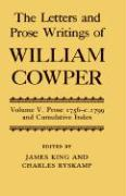 The Letters and Prose Writings of William Cowper: Volume 5: Prose 1756-1798 and Cumulative Index