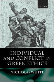 Individual and Conflict in Greek Ethics - Nicholas P. White, Nicholas White