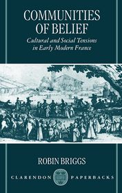 Communities of Belief: Cultural and Social Tension in Early Modern France
