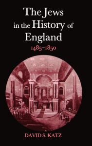 The Jews in the History of England, 1485-1850 - David S. Katz