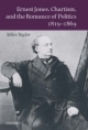 Ernest Jones, Chartism and the Romance of Politics 1819-1869 - Miles Taylor