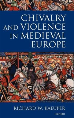 Chivalry and Violence in Medieval Europe - Kaeuper, Richard W.