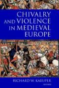 Chivalry and Violence in Medieval Europe