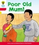 Oxford Reading Tree: Level 4: More Stories A: Poor Old Mum - Roderick Hunt
