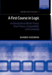 A First Course in Logic: An Introduction to Model Theory, Proof Theory, Computability, and Complexity - Hedman, Shawn