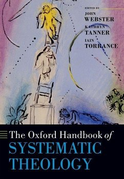 The Oxford Handbook of Systematic Theology - Webster, John / Tanner, Kathryn / Torrance, Iain (eds.)