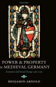 Power and Property in Medieval Germany: Economic and Social Change C.900-1300