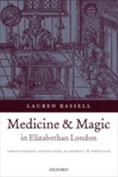 Medicine and Magic in Elizabethan London: Simon Forman: Astrologer, Alchemist, and Physician - Kassell, Lauren