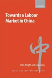 Towards a Labour Market in China - Knight, John / Song, Lina